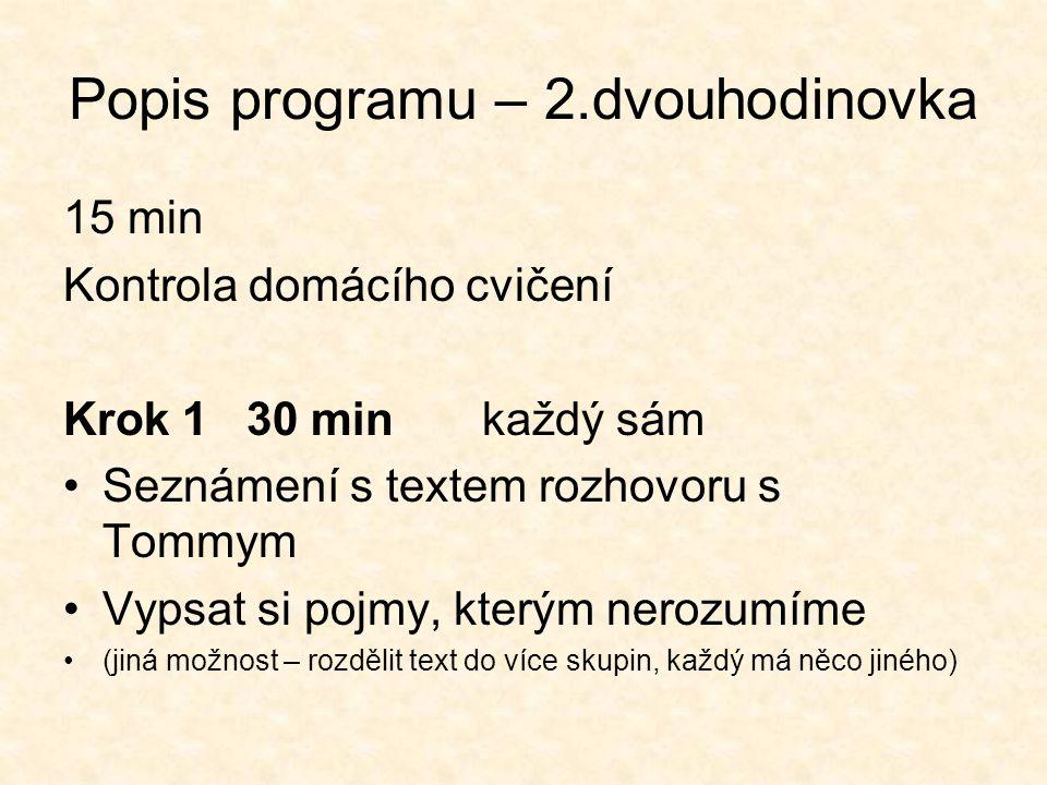 Popis programu – 2.dvouhodinovka 15 min Kontrola domácího cvičení Krok 1 30 minkaždý sám •Seznámení s textem rozhovoru s Tommym •Vypsat si pojmy, kter