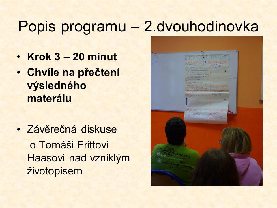 Popis programu – 2.dvouhodinovka •Krok 3 – 20 minut •Chvíle na přečtení výsledného materálu •Závěrečná diskuse o Tomáši Frittovi Haasovi nad vzniklým
