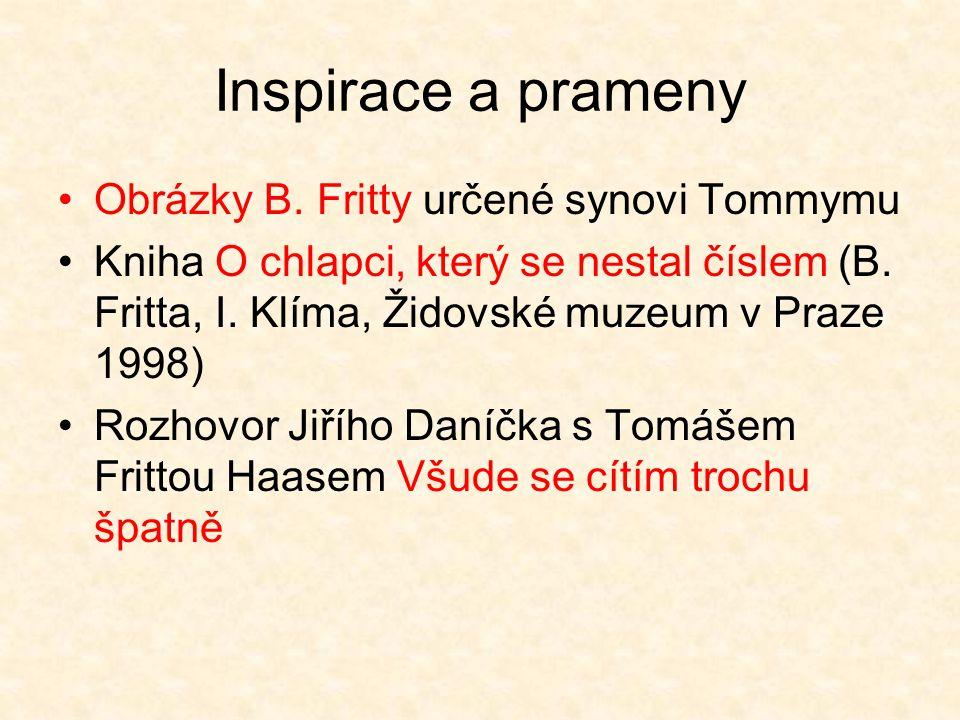 Inspirace a prameny •Obrázky B. Fritty určené synovi Tommymu •Kniha O chlapci, který se nestal číslem (B. Fritta, I. Klíma, Židovské muzeum v Praze 19