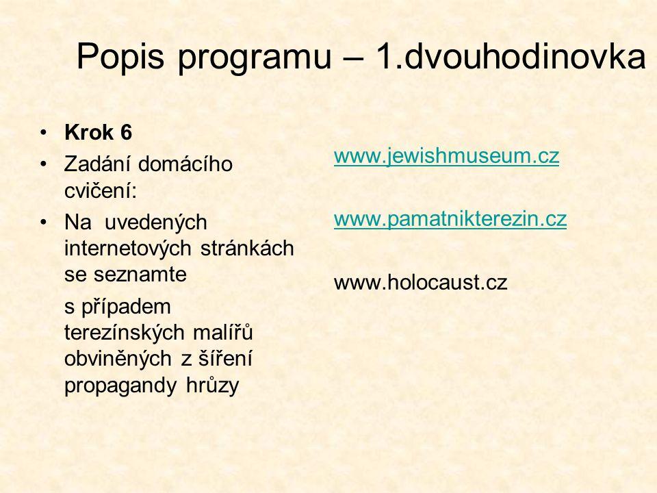 Popis programu – 1.dvouhodinovka •Krok 6 •Zadání domácího cvičení: •Na uvedených internetových stránkách se seznamte s případem terezínských malířů ob