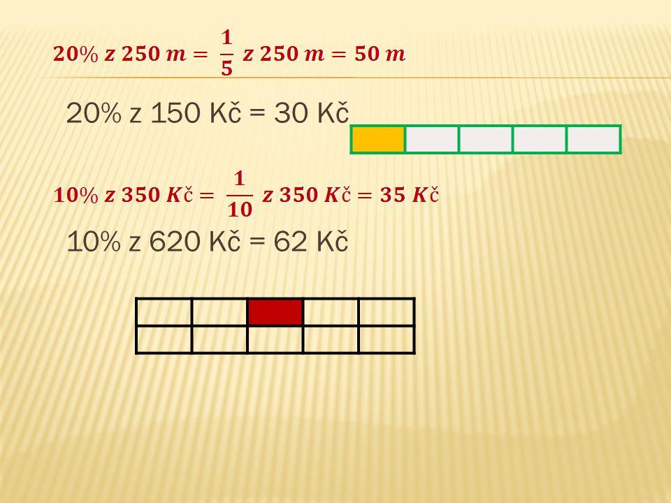20% z 150 Kč = 30 Kč 10% z 620 Kč = 62 Kč