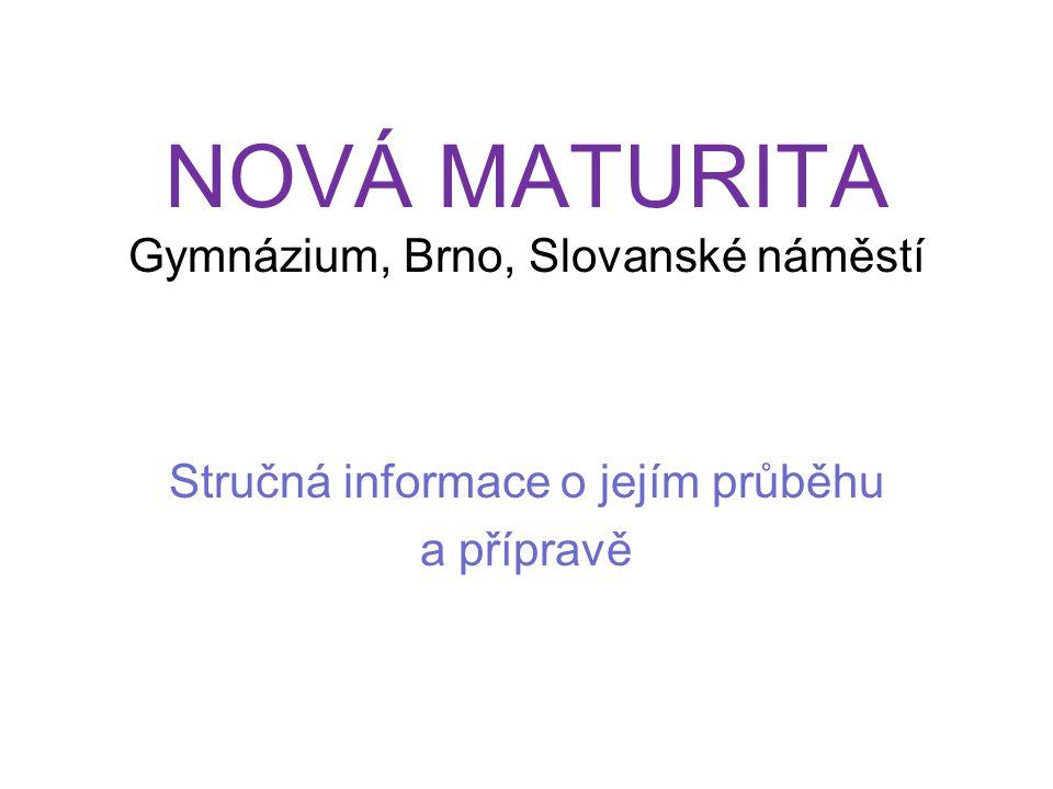 NOVÁ MATURITA Gymnázium, Brno, Slovanské náměstí Stručná informace o jejím průběhu a přípravě