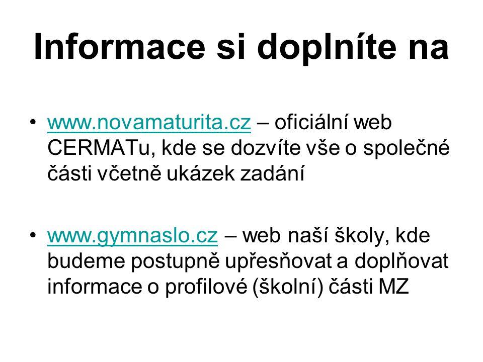 Informace si doplníte na •www.novamaturita.cz – oficiální web CERMATu, kde se dozvíte vše o společné části včetně ukázek zadáníwww.novamaturita.cz •ww
