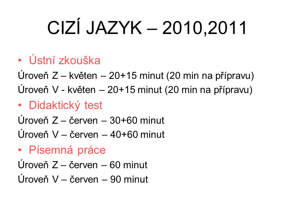 CIZÍ JAZYK – 2010,2011 •Ústní zkouška Úroveň Z – květen – 20+15 minut (20 min na přípravu) Úroveň V - květen – 20+15 minut (20 min na přípravu) •Didak