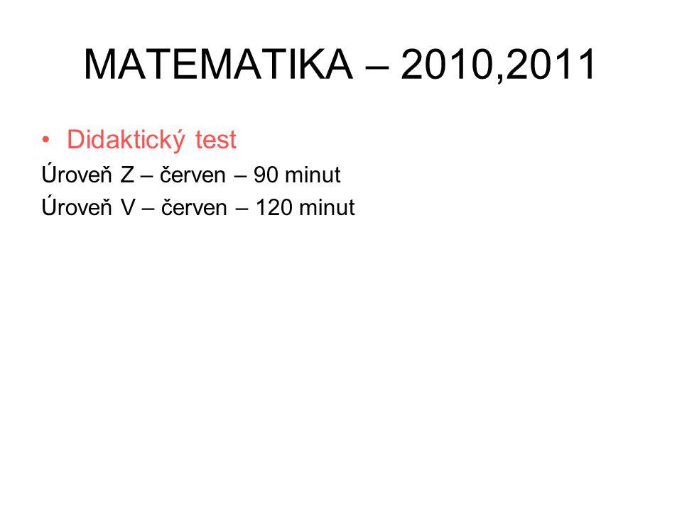 MATEMATIKA – 2010,2011 •Didaktický test Úroveň Z – červen – 90 minut Úroveň V – červen – 120 minut