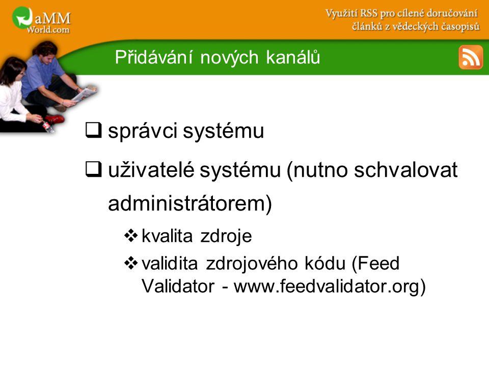 Přidávání nových kanálů  správci systému  uživatelé systému (nutno schvalovat administrátorem)  kvalita zdroje  validita zdrojového kódu (Feed Validator - www.feedvalidator.org)