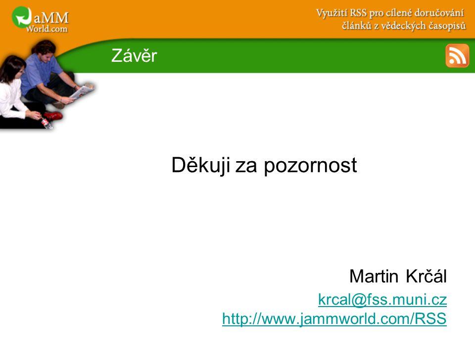 Závěr Děkuji za pozornost Martin Krčál krcal@fss.muni.cz http://www.jammworld.com/RSS