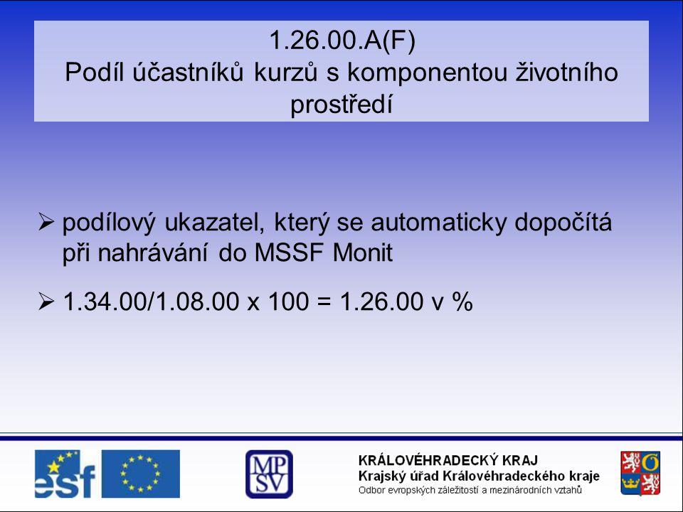 1.26.00.A(F) Podíl účastníků kurzů s komponentou životního prostředí  podílový ukazatel, který se automaticky dopočítá při nahrávání do MSSF Monit  1.34.00/1.08.00 x 100 = 1.26.00 v %
