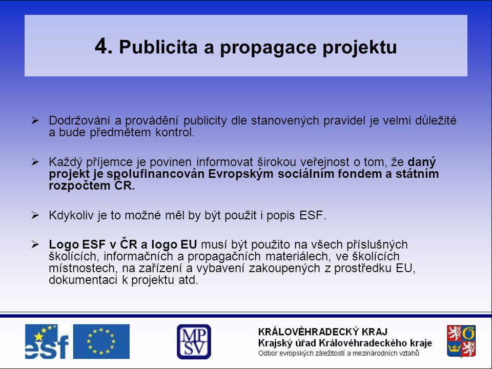 4. Publicita a propagace projektu  Dodržování a provádění publicity dle stanovených pravidel je velmi důležité a bude předmětem kontrol.  Každý příj