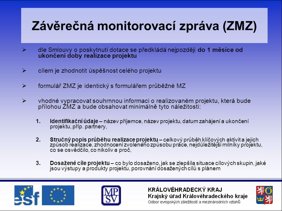 Závěrečná monitorovací zpráva (ZMZ)  dle Smlouvy o poskytnutí dotace se předkládá nejpozději do 1 měsíce od ukončení doby realizace projektu  cílem je zhodnotit úspěšnost celého projektu  formulář ZMZ je identický s formulářem průběžné MZ  vhodné vypracovat souhrnnou informaci o realizovaném projektu, která bude přílohou ZMZ a bude obsahovat minimálně tyto náležitosti: 1.Identifikační údaje – název příjemce, název projektu, datum zahájení a ukončení projektu, příp.