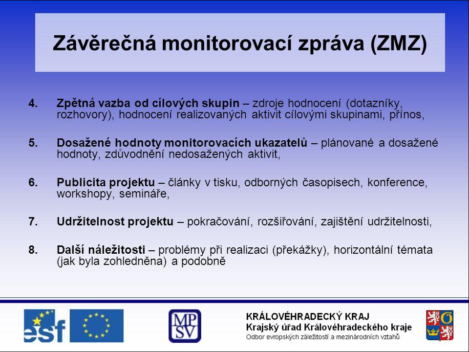 4.Zpětná vazba od cílových skupin – zdroje hodnocení (dotazníky, rozhovory), hodnocení realizovaných aktivit cílovými skupinami, přínos, 5.Dosažené hodnoty monitorovacích ukazatelů – plánované a dosažené hodnoty, zdůvodnění nedosažených aktivit, 6.Publicita projektu – články v tisku, odborných časopisech, konference, workshopy, semináře, 7.Udržitelnost projektu – pokračování, rozšiřování, zajištění udržitelnosti, 8.Další náležitosti – problémy při realizaci (překážky), horizontální témata (jak byla zohledněna) a podobně Závěrečná monitorovací zpráva (ZMZ)