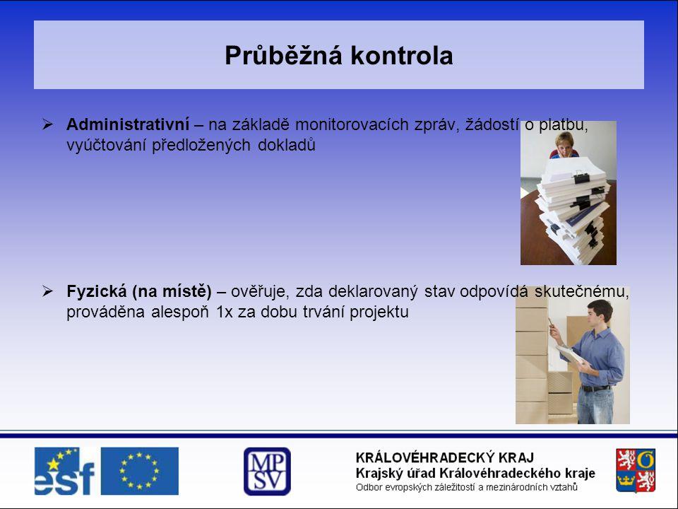 Průběžná kontrola  Administrativní – na základě monitorovacích zpráv, žádostí o platbu, vyúčtování předložených dokladů  Fyzická (na místě) – ověřuj