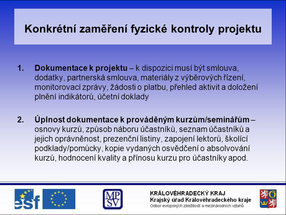 Konkrétní zaměření fyzické kontroly projektu 1.Dokumentace k projektu – k dispozici musí být smlouva, dodatky, partnerská smlouva, materiály z výběrov