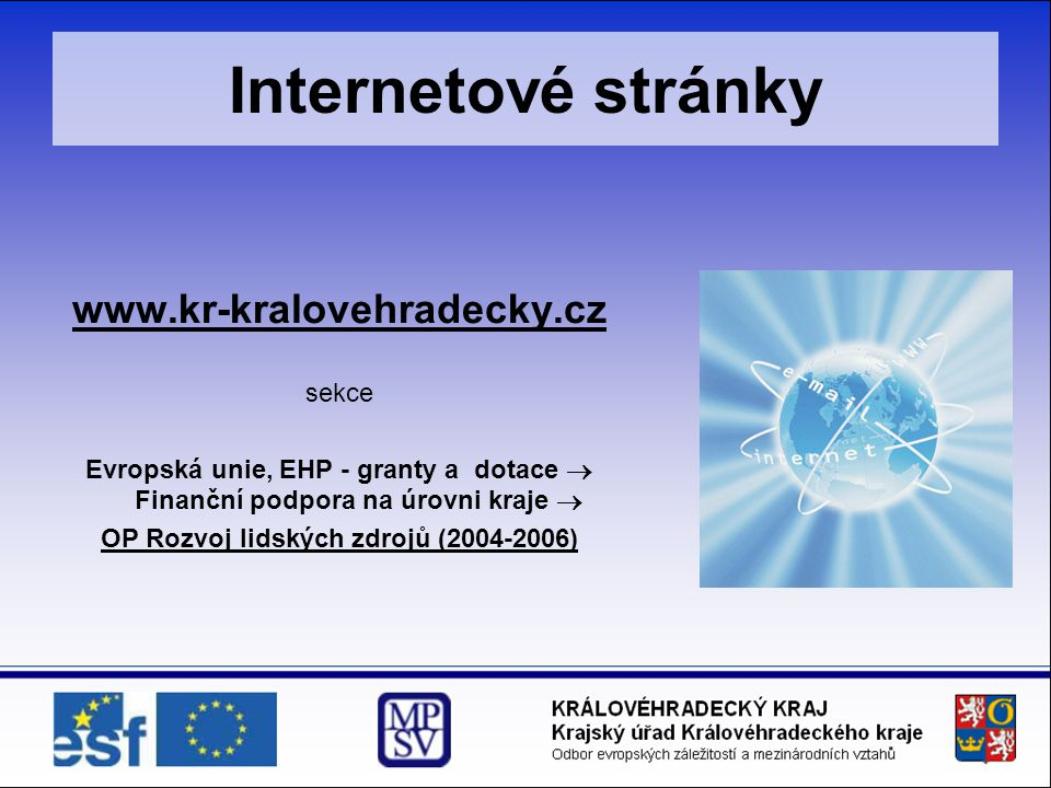 Internetové stránky www.kr-kralovehradecky.cz sekce Evropská unie, EHP - granty a dotace  Finanční podpora na úrovni kraje  OP Rozvoj lidských zdroj