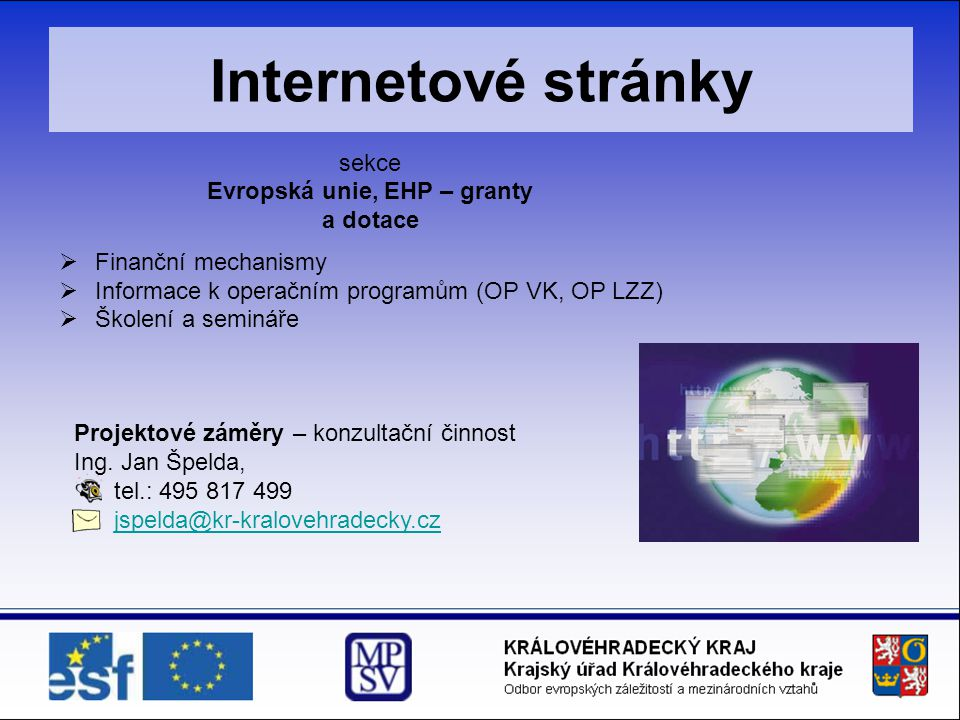 Internetové stránky sekce Evropská unie, EHP – granty a dotace  Finanční mechanismy  Informace k operačním programům (OP VK, OP LZZ)  Školení a sem