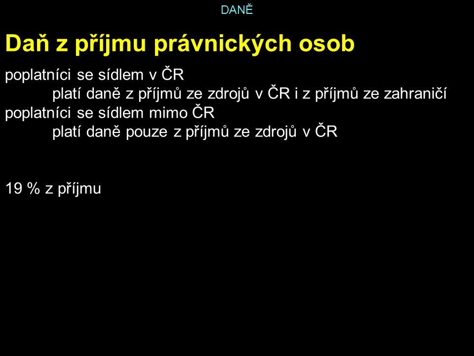 DANĚ Daň z příjmu právnických osob poplatníci se sídlem v ČR platí daně z příjmů ze zdrojů v ČR i z příjmů ze zahraničí poplatníci se sídlem mimo ČR platí daně pouze z příjmů ze zdrojů v ČR 19 % z příjmu