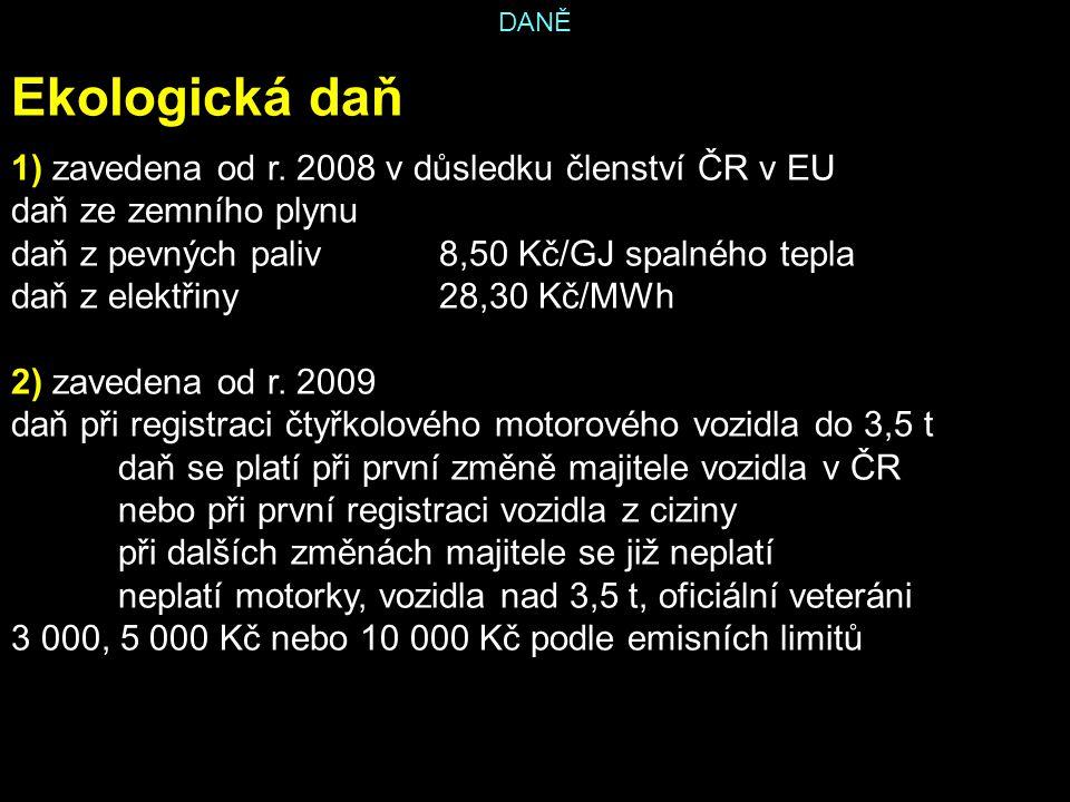 DANĚ Ekologická daň 1) zavedena od r. 2008 v důsledku členství ČR v EU daň ze zemního plynu daň z pevných paliv8,50 Kč/GJ spalného tepla daň z elektři