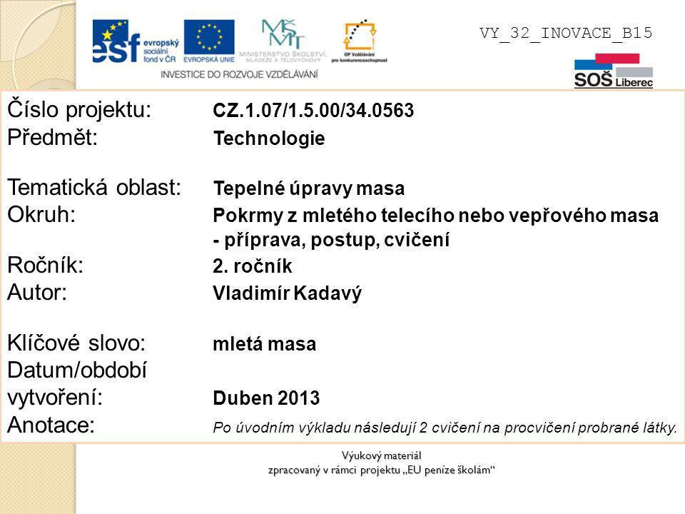 """Výukový materiál zpracovaný v rámci projektu """"EU peníze školám"""" VY_32_INOVACE_B15 Číslo projektu: CZ.1.07/1.5.00/34.0563 Předmět: Technologie Tematick"""