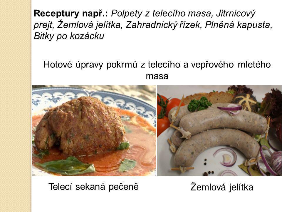 Receptury např.: Polpety z telecího masa, Jitrnicový prejt, Žemlová jelítka, Zahradnický řízek, Plněná kapusta, Bitky po kozácku Hotové úpravy pokrmů