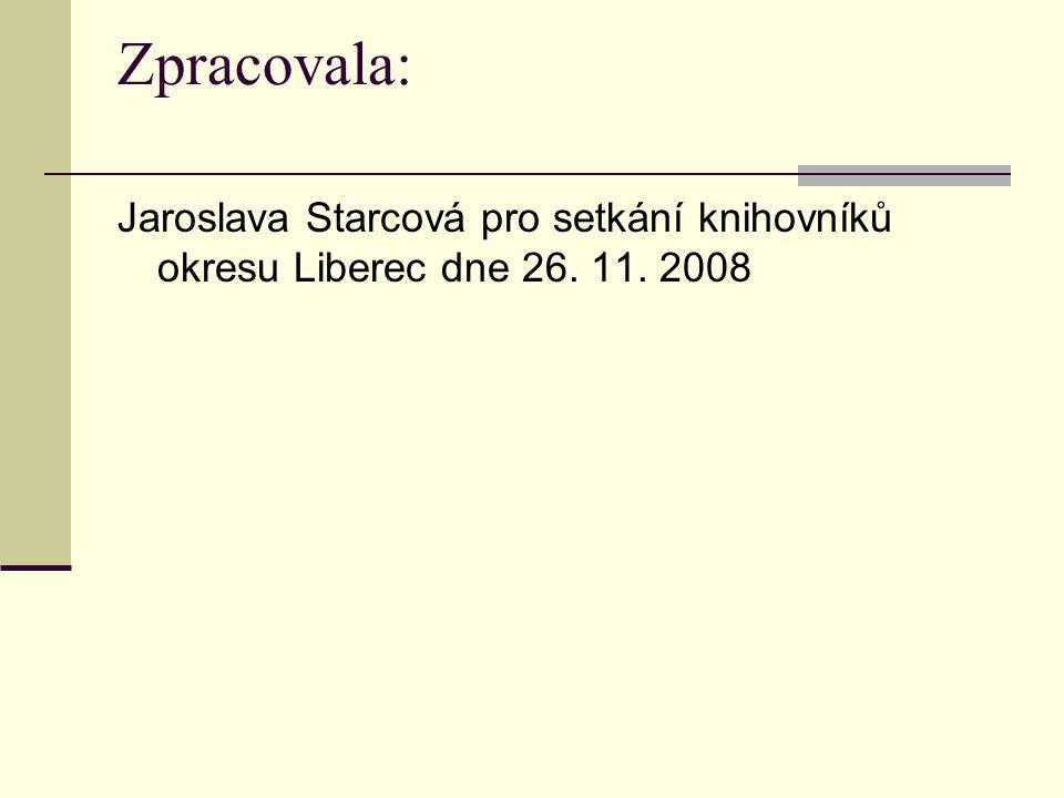 Zpracovala: Jaroslava Starcová pro setkání knihovníků okresu Liberec dne 26. 11. 2008