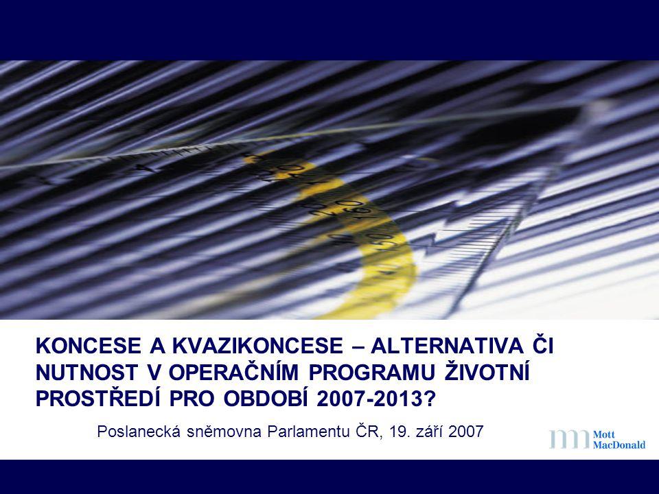 KONCESE A KVAZIKONCESE – ALTERNATIVA ČI NUTNOST V OPERAČNÍM PROGRAMU ŽIVOTNÍ PROSTŘEDÍ PRO OBDOBÍ 2007-2013? Poslanecká sněmovna Parlamentu ČR, 19. zá