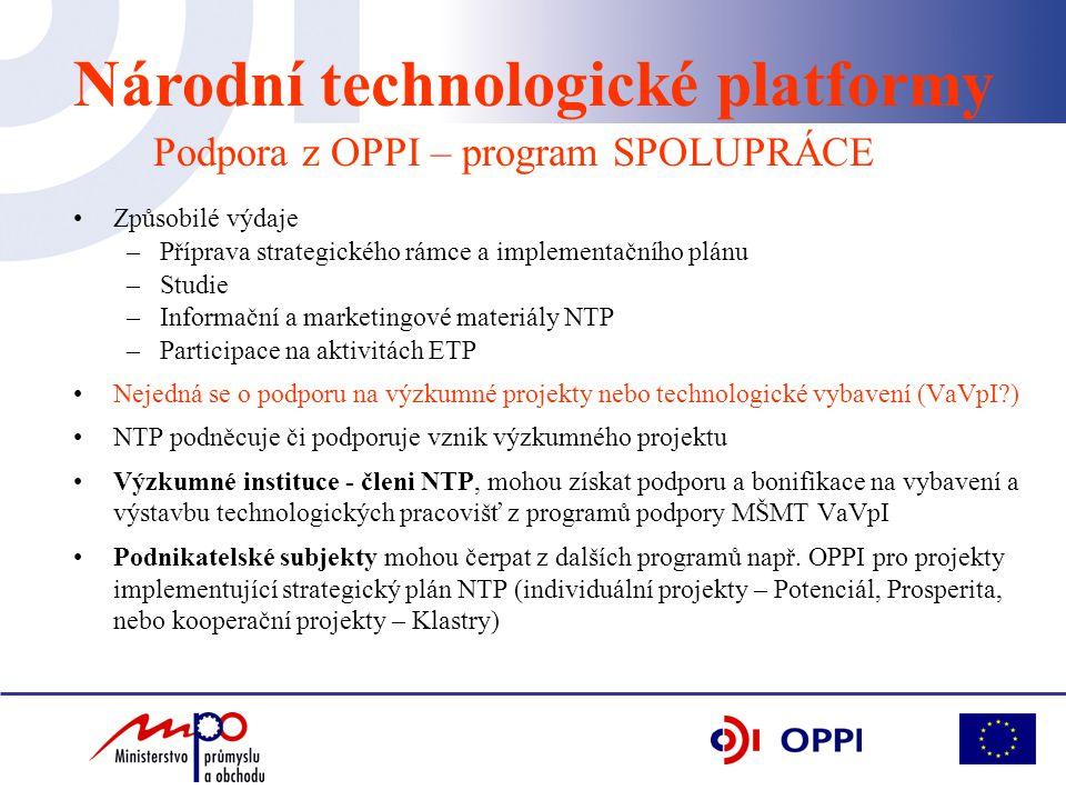 •Způsobilé výdaje –Příprava strategického rámce a implementačního plánu –Studie –Informační a marketingové materiály NTP –Participace na aktivitách ET