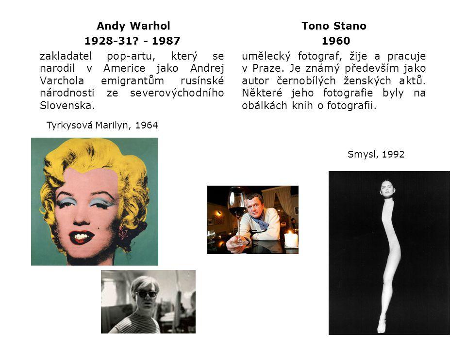 Andy Warhol 1928-31? - 1987 zakladatel pop-artu, který se narodil v Americe jako Andrej Varchola emigrantům rusínské národnosti ze severovýchodního Sl
