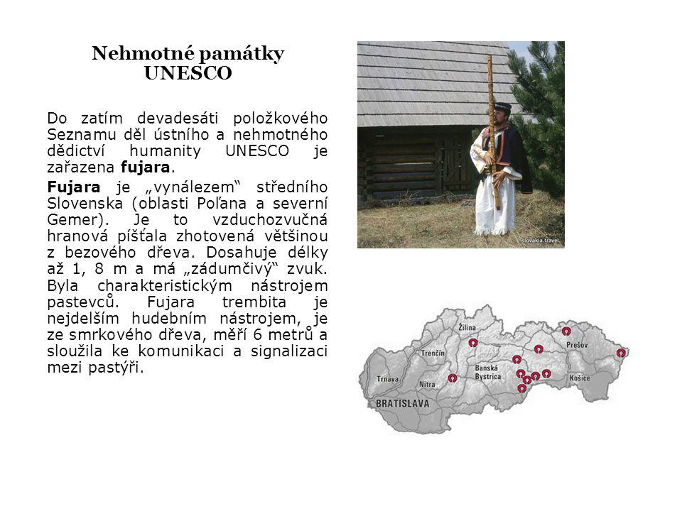 """Nehmotné památky UNESCO Do zatím devadesáti položkového Seznamu děl ústního a nehmotného dědictví humanity UNESCO je zařazena fujara. Fujara je """"vynál"""