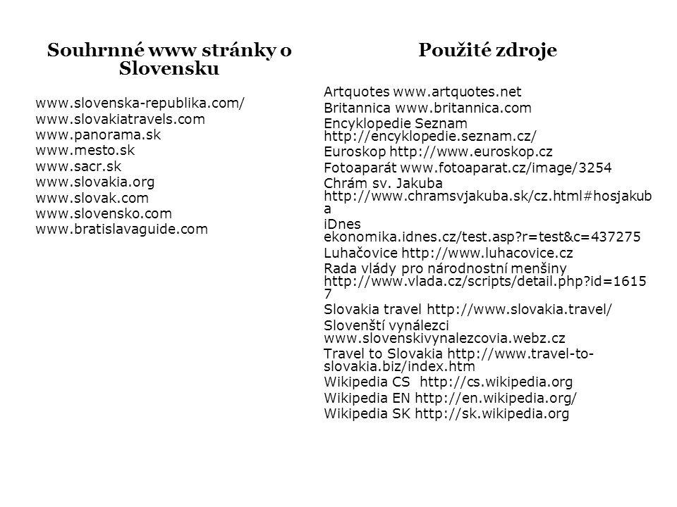 Souhrnné www stránky o Slovensku www.slovenska-republika.com/ www.slovakiatravels.com www.panorama.sk www.mesto.sk www.sacr.sk www.slovakia.org www.sl