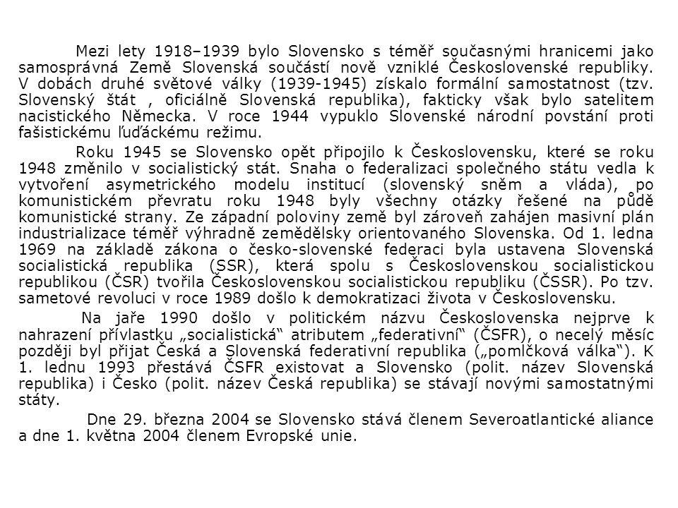 Mezi lety 1918–1939 bylo Slovensko s téměř současnými hranicemi jako samosprávná Země Slovenská součástí nově vzniklé Československé republiky. V dobá