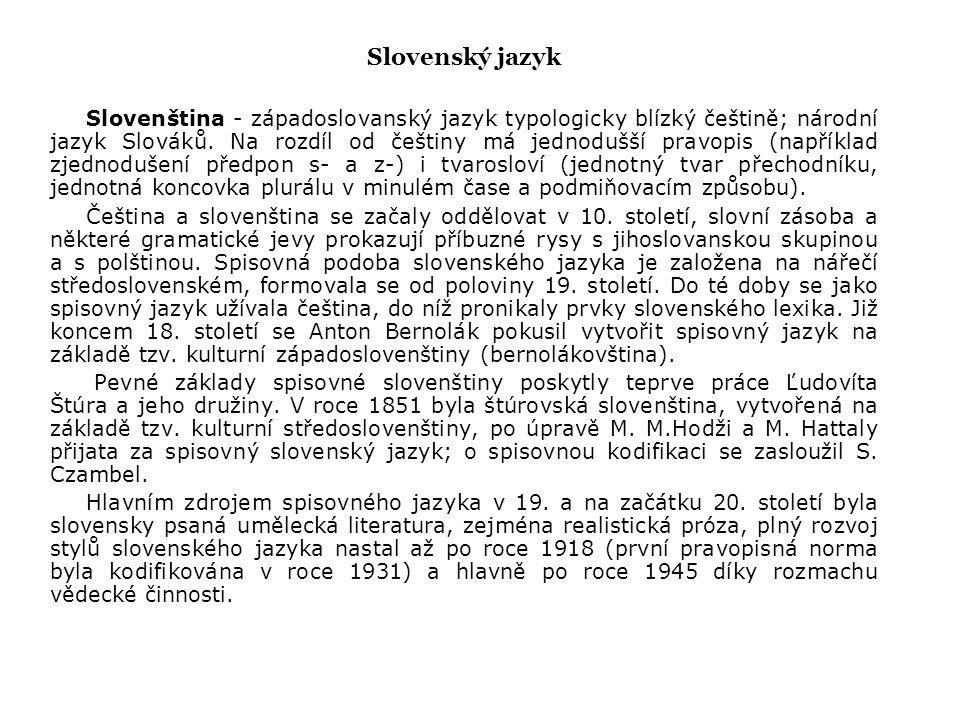 Slovenský jazyk Slovenština - západoslovanský jazyk typologicky blízký češtině; národní jazyk Slováků. Na rozdíl od češtiny má jednodušší pravopis (na
