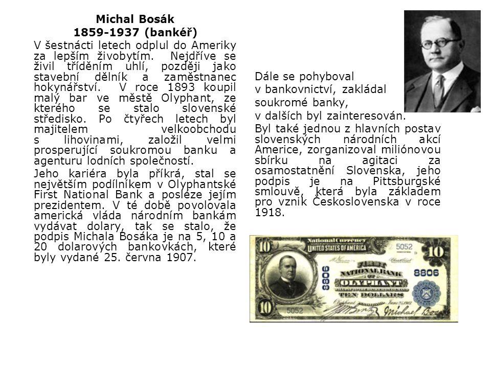 Michal Bosák 1859-1937 (bankéř) V šestnácti letech odplul do Ameriky za lepším živobytím. Nejdříve se živil tříděním uhlí, později jako stavební dělní