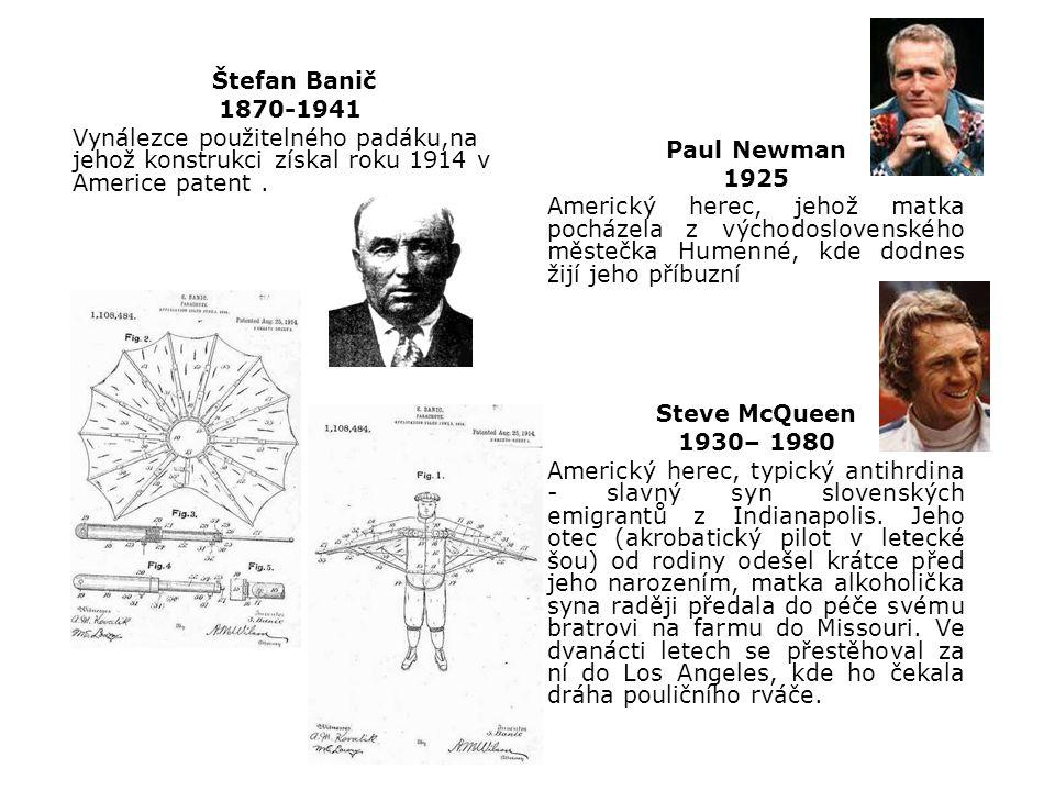 Štefan Banič 1870-1941 Vynálezce použitelného padáku,na jehož konstrukci získal roku 1914 v Americe patent. Paul Newman 1925 Americký herec, jehož mat