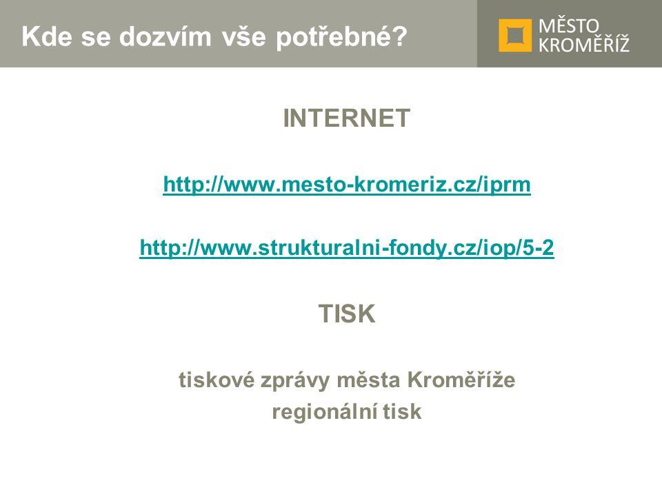 Kde se dozvím vše potřebné? INTERNET http://www.mesto-kromeriz.cz/iprm http://www.strukturalni-fondy.cz/iop/5-2 TISK tiskové zprávy města Kroměříže re