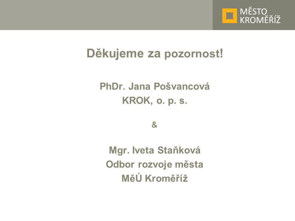 Děkujeme za pozornost ! PhDr. Jana Pošvancová KROK, o. p. s. & Mgr. Iveta Staňková Odbor rozvoje města MěÚ Kroměříž