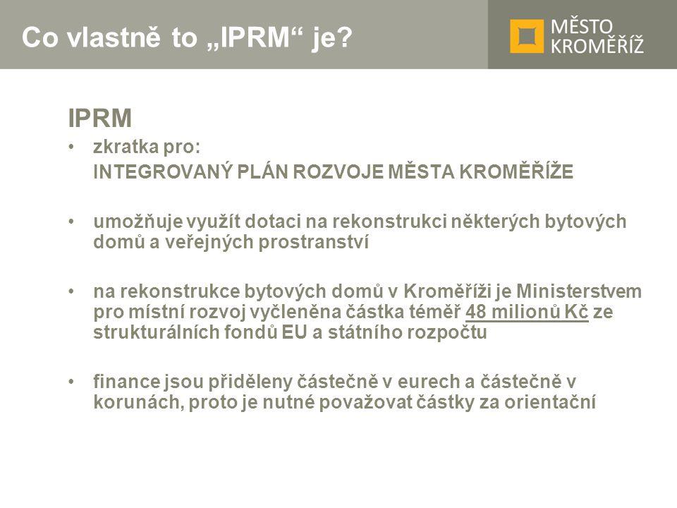 """Co vlastně to """"IPRM"""" je? IPRM •zkratka pro: INTEGROVANÝ PLÁN ROZVOJE MĚSTA KROMĚŘÍŽE •umožňuje využít dotaci na rekonstrukci některých bytových domů a"""