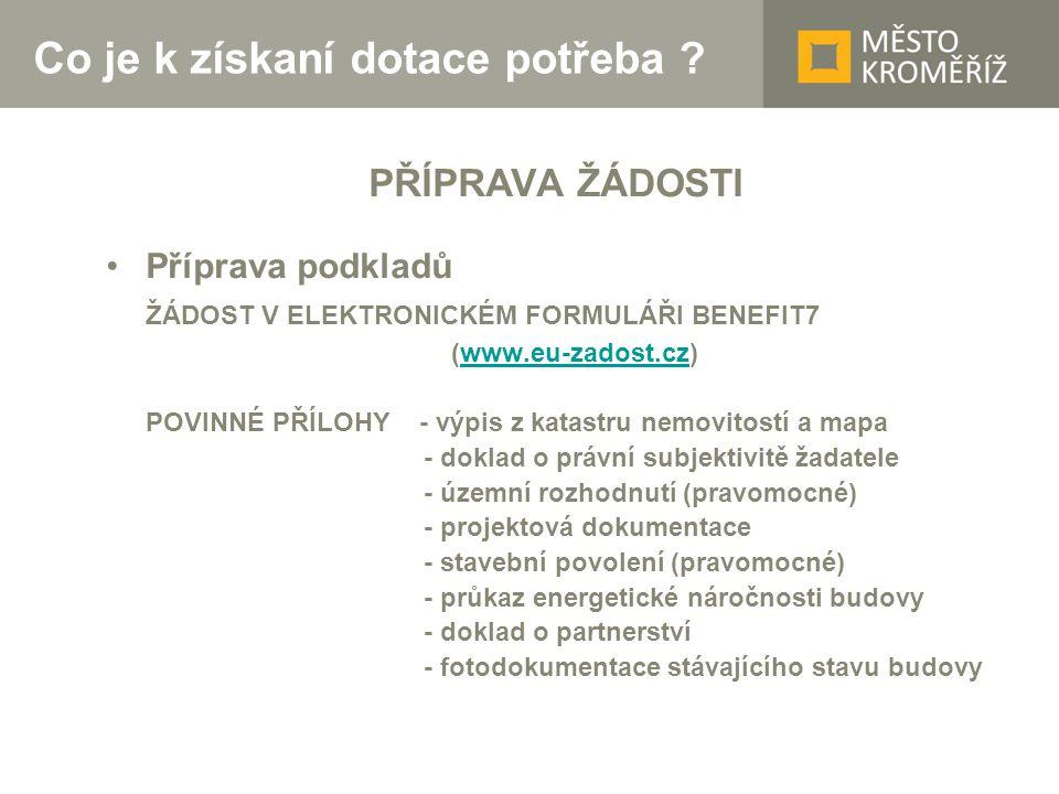 Co je k získaní dotace potřeba ? PŘÍPRAVA ŽÁDOSTI •Příprava podkladů ŽÁDOST V ELEKTRONICKÉM FORMULÁŘI BENEFIT7 (www.eu-zadost.cz)www.eu-zadost.cz POVI