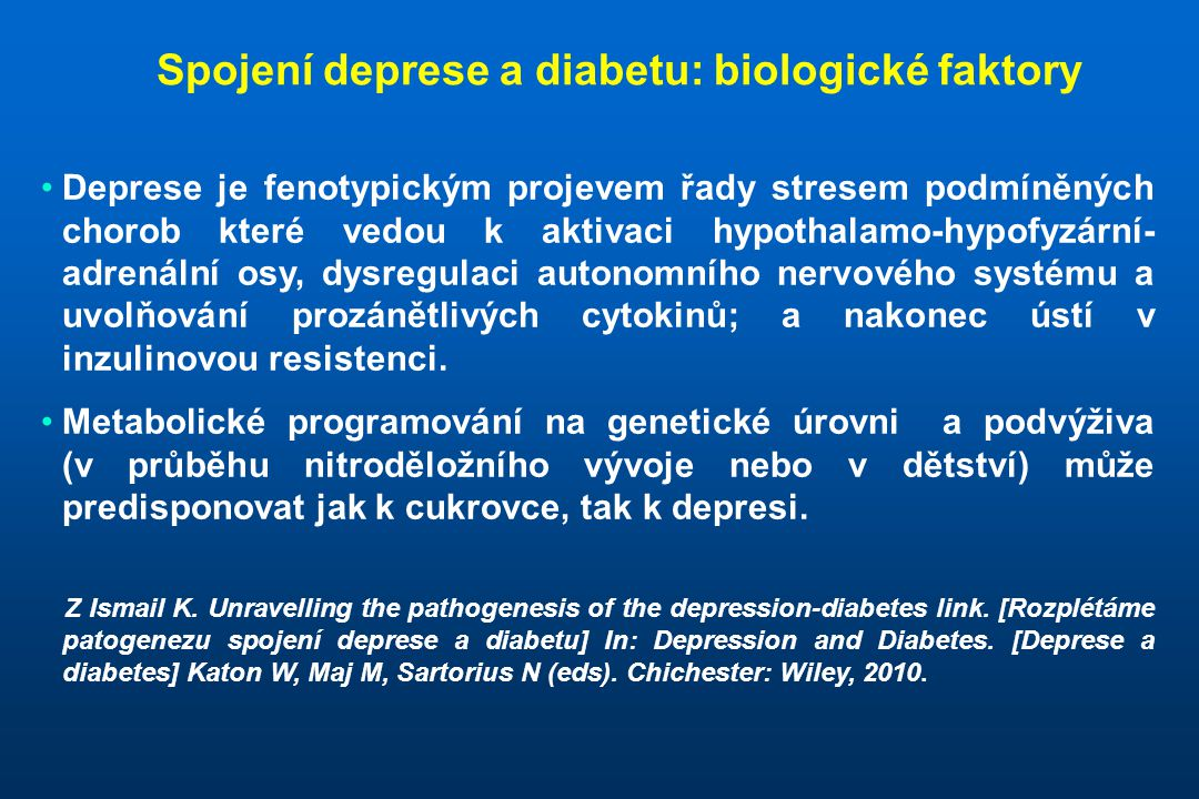 Spojení deprese a diabetu: biologické faktory •Deprese je fenotypickým projevem řady stresem podmíněných chorob které vedou k aktivaci hypothalamo-hyp