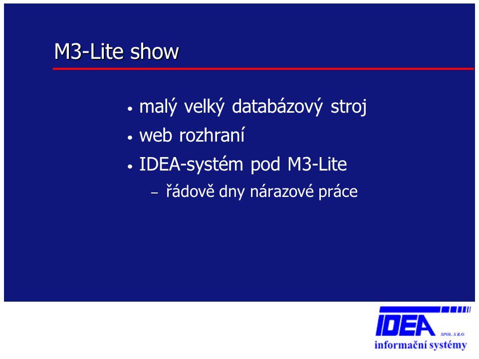 M3-Lite show • malý velký databázový stroj • web rozhraní • IDEA-systém pod M3-Lite – řádově dny nárazové práce