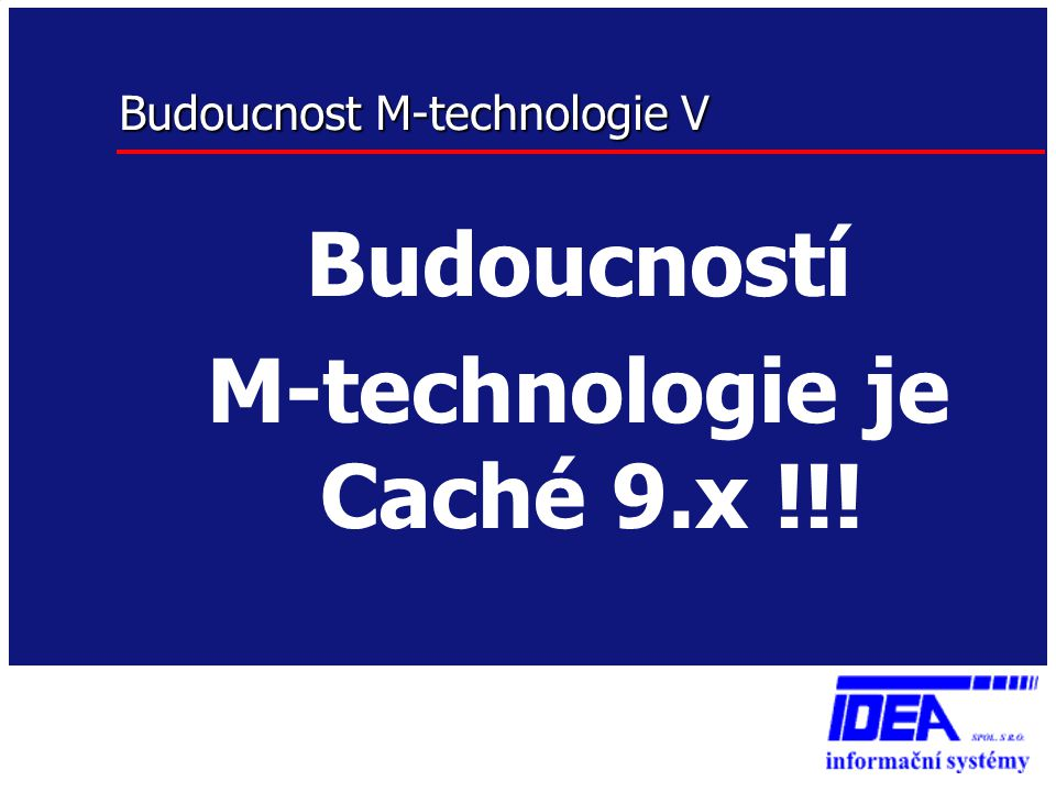 Budoucnost M-technologie V Budoucností M-technologie je Caché 9.x !!!