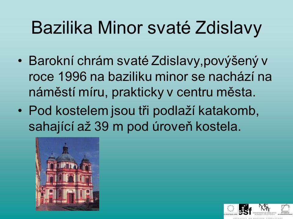 Bazilika Minor svaté Zdislavy •Barokní chrám svaté Zdislavy,povýšený v roce 1996 na baziliku minor se nachází na náměstí míru, prakticky v centru měst