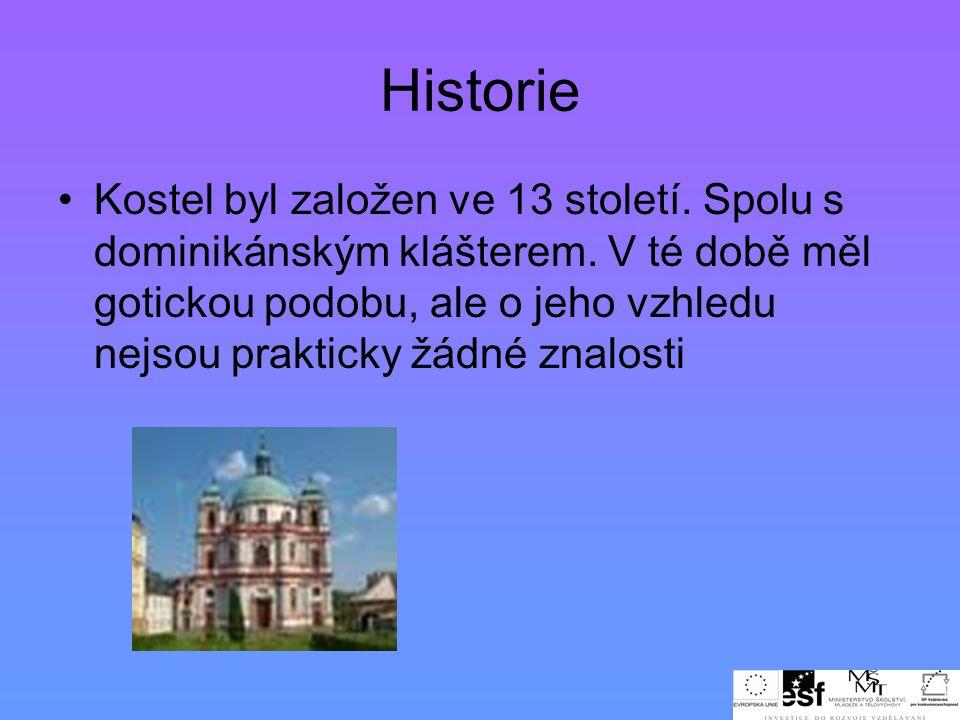 Historie •Kostel byl založen ve 13 století. Spolu s dominikánským klášterem. V té době měl gotickou podobu, ale o jeho vzhledu nejsou prakticky žádné