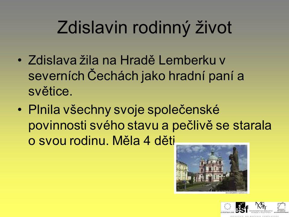 Zdislavin rodinný život •Zdislava žila na Hradě Lemberku v severních Čechách jako hradní paní a světice. •Plnila všechny svoje společenské povinnosti