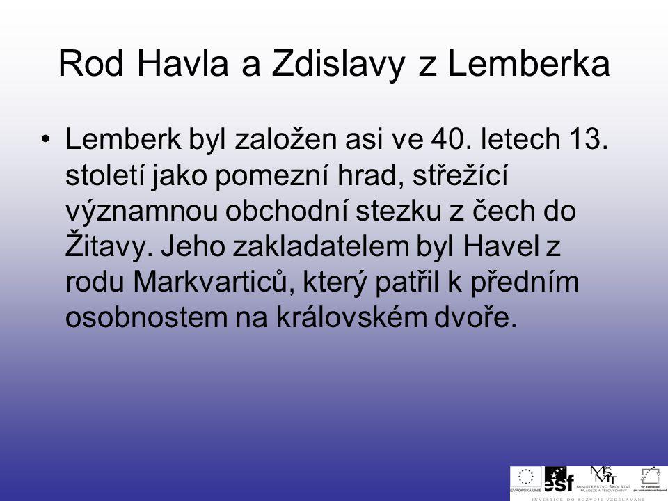 Rod Havla a Zdislavy z Lemberka •Lemberk byl založen asi ve 40. letech 13. století jako pomezní hrad, střežící významnou obchodní stezku z čech do Žit