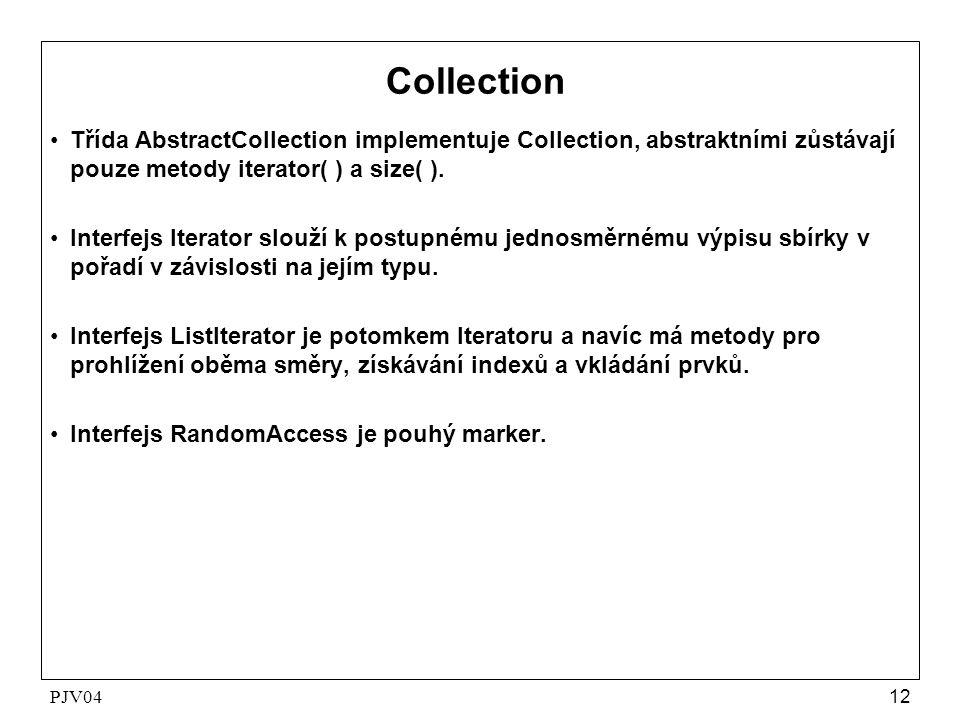 PJV0412 Collection •Třída AbstractCollection implementuje Collection, abstraktními zůstávají pouze metody iterator( ) a size( ). •Interfejs Iterator s