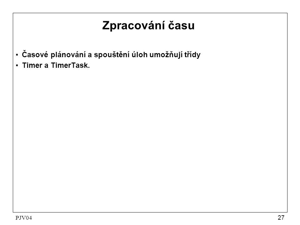 PJV0427 Zpracování času •Časové plánování a spouštění úloh umožňují třídy •Timer a TimerTask.