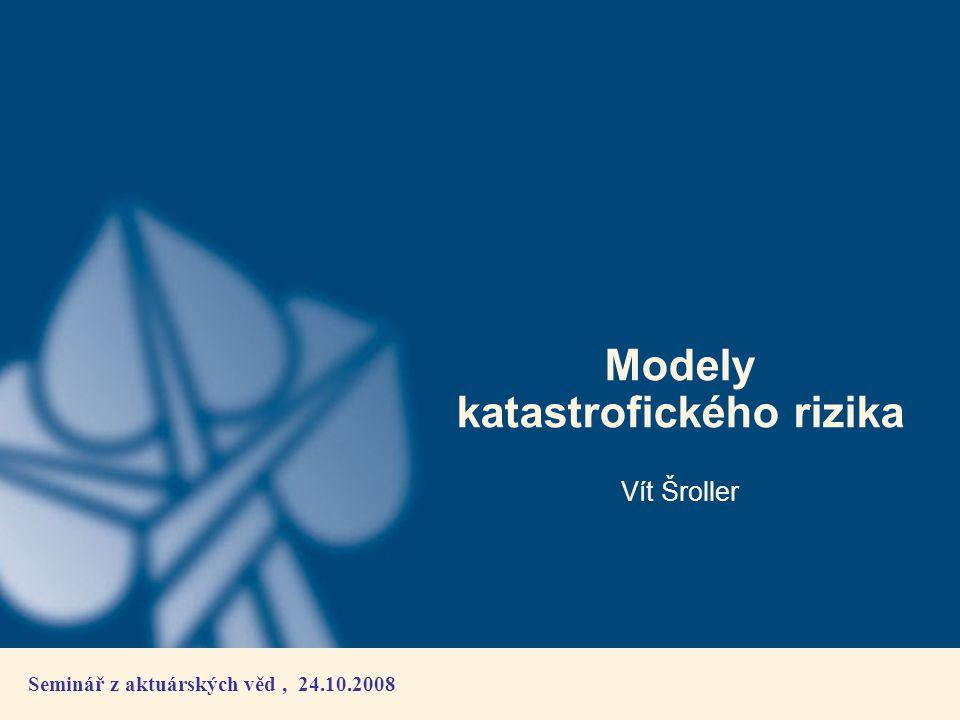 Seminář z aktuárských věd, 24.10.2008 Modely katastrofického rizika Vít Šroller