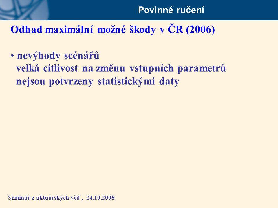 Seminář z aktuárských věd, 24.10.2008 Povinné ručení Odhad maximální možné škody v ČR (2006) • nevýhody scénářů velká citlivost na změnu vstupních par