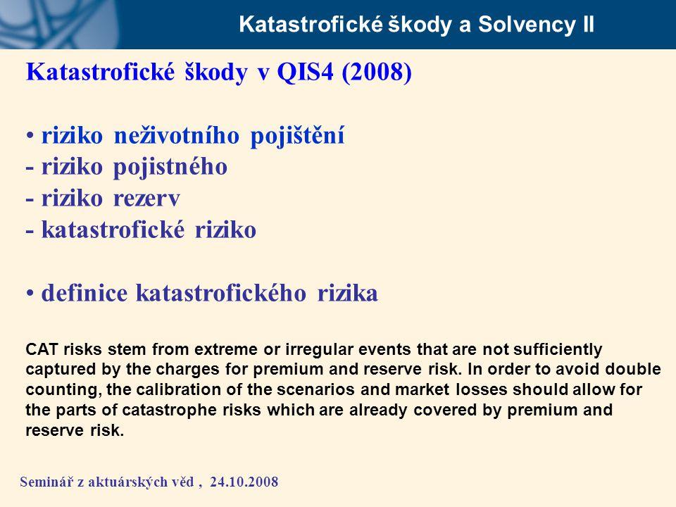 Seminář z aktuárských věd, 24.10.2008 Katastrofické škody a Solvency II Katastrofické škody v QIS4 (2008) • riziko neživotního pojištění - riziko poji