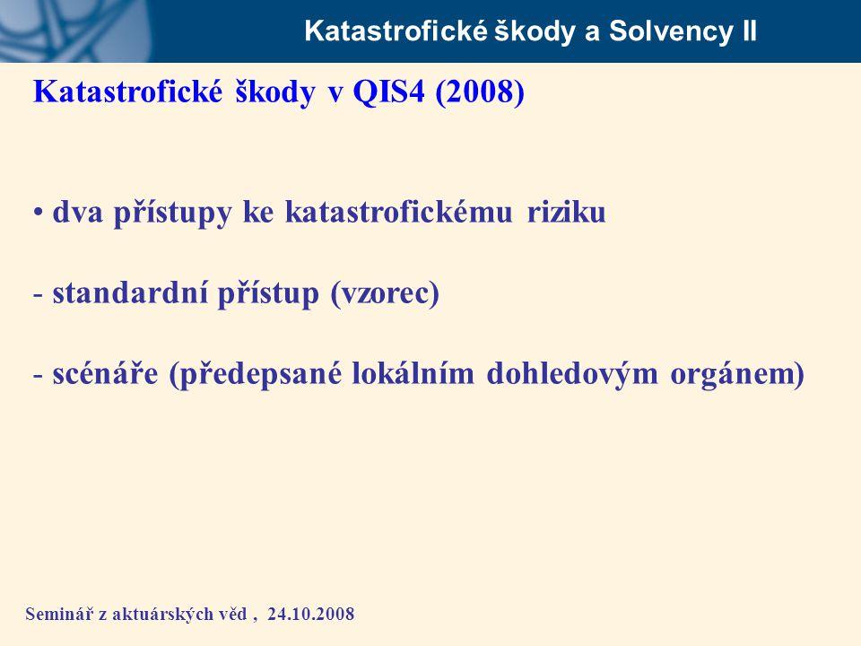 Seminář z aktuárských věd, 24.10.2008 Katastrofické škody a Solvency II Katastrofické škody v QIS4 (2008) • dva přístupy ke katastrofickému riziku - s